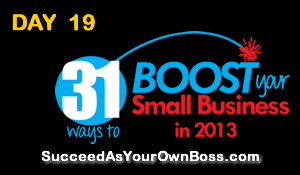 Day 19:  31 Ways to Boost Your Small Business in 2013
