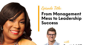 From Management Mess to Leadership Success with Scott J Miller 1200 x 1200 Featured Image