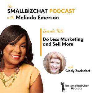Do Less Marketing and Sell More with Cindy Zuelsdorf Featured Image